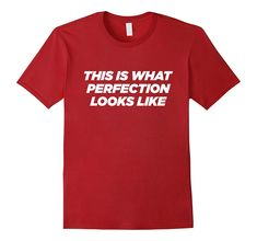 This Is What Perfection Looks Like Funny T-shirt: Clothing