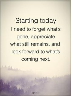 Starting today I need to forget what's gone, appreciate what still remains, and look forward to what's coming next. #powerofpositivity #positivewords #positivethinking #inspirationalquote #motivationalquotes #quotes #life #love #hope #faith