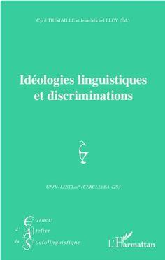 Idéologies linguistiques et discriminations / Cyril Trimaille et Jean-Michel Eloy (éd.) - Paris : L'Harmattan, 2012