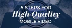 The Quick and Easy Guide to Shooting High-Quality Video on Mobile Devices