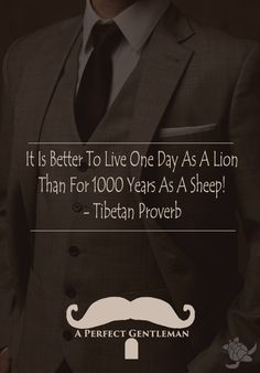 It Is Better To Live One Day As A Lion Than For 1000 Years As A Sheep! - Tibetan Proverb http://www.wfpblogs.com/2017/06/tibetan-proverb/