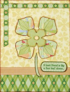Still love this St. Patrick's Day Card, you can change the colors, add another layer of petals, and make it a flower for almost any occasion.