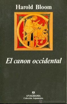 """Harold Bloom. """"El canon occidental. La escuela y los libros de todas las épocas."""". Editorial Anagrama, 1995."""