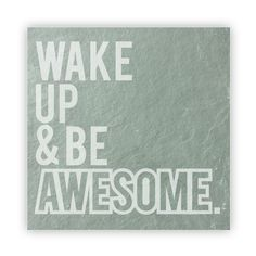 Tile - Large Slate   - Wake Up and Be Awesome