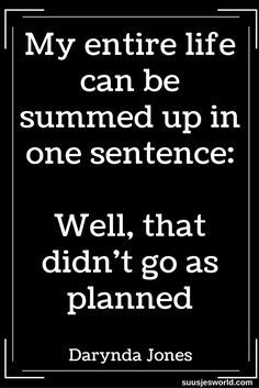 My entire life can be summed up in one sentence: Well, that didn't go as planned.