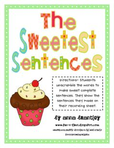 The Sweetest Sentences! In this literacy center, your kiddos unscramble the words to make complete sentences!