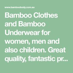 Bamboo Clothes and Bamboo Underwear for women, men and also children. Great quality, fantastic prices, and free delivery available on orders of $50 or more.