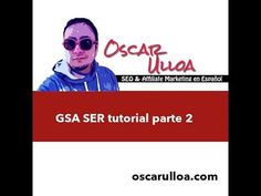 Tutorial de GSA SER parte 2 - http://www.highpa20s.com/gsa-search-engine-ranker/tutorial-de-gsa-ser-parte-2-2/
