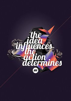 The idea influences, the action determines Source here