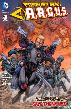 Forever Evil: A.R.G.U.S. (2013-) #1 (of 6)  The villains have killed the Justice League and decimated A.R.G.U.S.'s headquarters. Only Steve Trevor and the surviving A.R.G.U.S. agents can pick up the pieces and save the civilian populace from unthinkable evil.