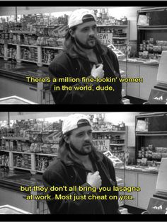 ahhh wisdom from the movie Clerks