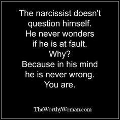 "Or she. These always say ""he"" as if a women couldn't be a narcissist as well. I've met a few."