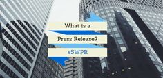 "5WPR answers ""What is a Press Release?"""