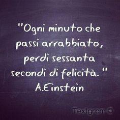 """""""Ogni minuto che passi arrabbiato perdi 60 secondi di #felicita """" #Einstein"""