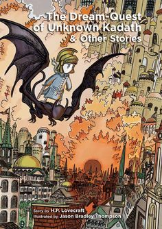 "Beautifully illustrated story of H.P. Lovecraft's ""The Dream-Quest of Unknown Kadath"".  $24.95"