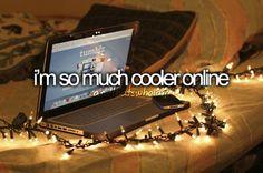 i'm so much cooler online