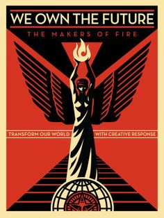 """""""WE OWN THE FUTURE / the makers of fire, transform our world with creative response"""" Protest artwork by the legendary Shepard Fairey, We Own The Future poster by Shepherd Fairey - I think this may be an Occupy poster Graffiti, Illustration Photo, Illustrations, Shepard Fairey Obey, Pen & Paper, Obey Art, Propaganda Art, Communist Propaganda, Rock Poster"""