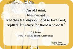 """An old saint, being asked whether it is easy or hard to love God, replied: ""It is easy for those who do it. Greatest Commandment, Cs Lewis, Hard To Love, Meditation, Spirituality, Teacher, Christian, Spaces, God"