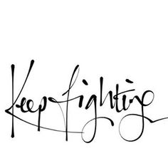 hellyeahjustlikethat:  Keep fighting