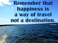 Life can seem like a long journey.  Be happy along the way.
