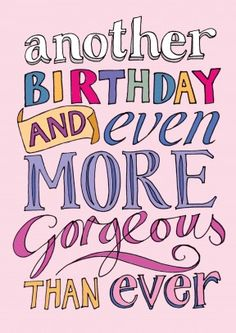 Another Birthday Gorgeous | Happy Birthday Card Compliments will get you everywhere.