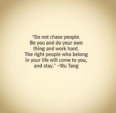 Never thought I would save a quote from Wu Tang but it's pretty good!