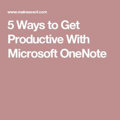 5 Ways to Get Productive With Microsoft OneNote