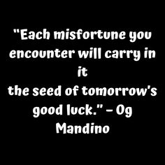 """""""Each misfortune you encounter will carry in it the seed of tomorrow's good luck."""" – Og Mandino     #tinonyamz #butwhy"""