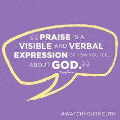 Praise is a visible and verbal expression of how you feel about God. #watchyourmouth   TonyEvans.org
