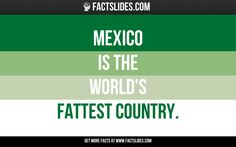 Mexico is the world's fattest country.