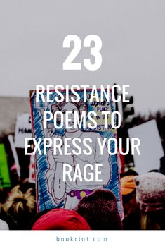 23 resistance poems to fuel your protest rage and power. poetry | resistance poetry | reading lists