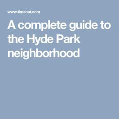 A complete guide to the Hyde Park neighborhood
