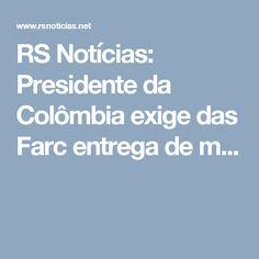 RS Notícias: Presidente da Colômbia exige das Farc entrega de m...