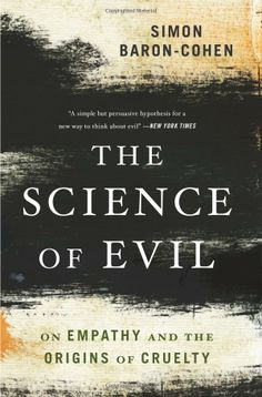 The Science of Evil: On Empathy and the Origins of Cruelty by Simon Baron-Cohen Basic Books Books To Buy, I Love Books, Good Books, Books To Read, My Books, Book Club Books, Book Nerd, Reading Lists, Book Lists