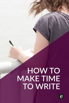 """How To Make Time To Write 
