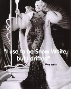 I used to be Snow White, but I drifted. - Mae West