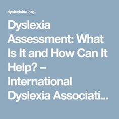 Dyslexia Assessment: What Is It and How Can It Help? – International Dyslexia Association