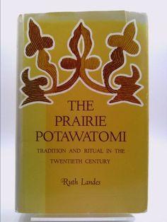 The Prairie Potawatomi;: Tradition and ritual in the twentieth century