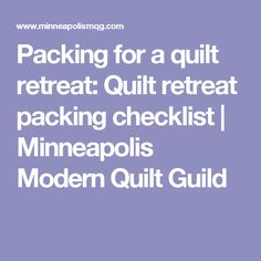Packing for a quilt retreat: Quilt retreat packing checklist | Minneapolis Modern Quilt Guild