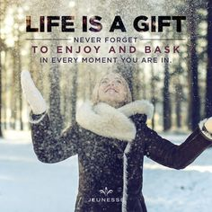 Life is a gift, never forget to enjoy and bask in every moment you are in. -