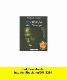 Mi Filosofia Del Triunfo (9789684038684) Michael Jordan, Michael Jordan , ISBN-10: 9684038682  , ISBN-13: 978-9684038684 ,  , tutorials , pdf , ebook , torrent , downloads , rapidshare , filesonic , hotfile , megaupload , fileserve