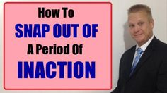 How to Snap Out Of a Period of Inaction https://www.youtube.com/watch?v=B_P9BRCAmAM