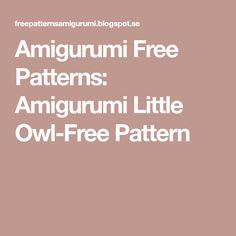 Amigurumi Free Patterns: Amigurumi Little Owl-Free Pattern