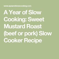 A Year of Slow Cooking: Sweet Mustard Roast (beef or pork) Slow Cooker Recipe