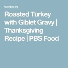 Roasted Turkey with Giblet Gravy | Thanksgiving Recipe | PBS Food