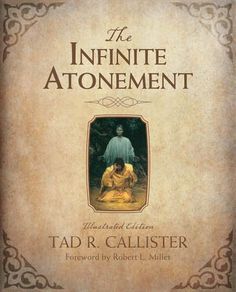 """""""There are occasionally those books in life that change permanently the minds and hearts of those who read them. Such is the case with Tad R. Callister's great work, The Infinite Atonement"""" —Reader Review  """"The Infinite Atonement"""" by Tad. R Callister is now available as an illustrated edition."""