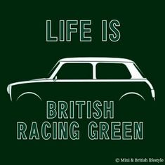 I have recently become a Minimaniac. Life is now tinted in British race green.