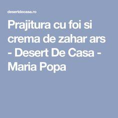Prajitura cu foi si crema de zahar ars - Desert De Casa - Maria Popa