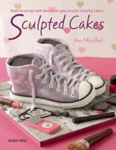 Sensational Sculpted Cakes: How to sculpt and decorate spectacular novelty cakes Search Press Books-Sensational Sculpted Cakes Unique Cakes, Creative Cakes, Cupcakes, Cupcake Cakes, Beautiful Cakes, Amazing Cakes, Cake Structure, Baskets, Shoe Cakes