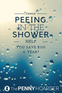 If you pee in the shower, it seems logical you'd save money and conserve water, but is that really true? If you've been wondering, then urine luck -- read on to find out what we learned. - The Penny Hoarder http://www.thepennyhoarder.com/would-you-pee-in-the-shower-to-save-money/